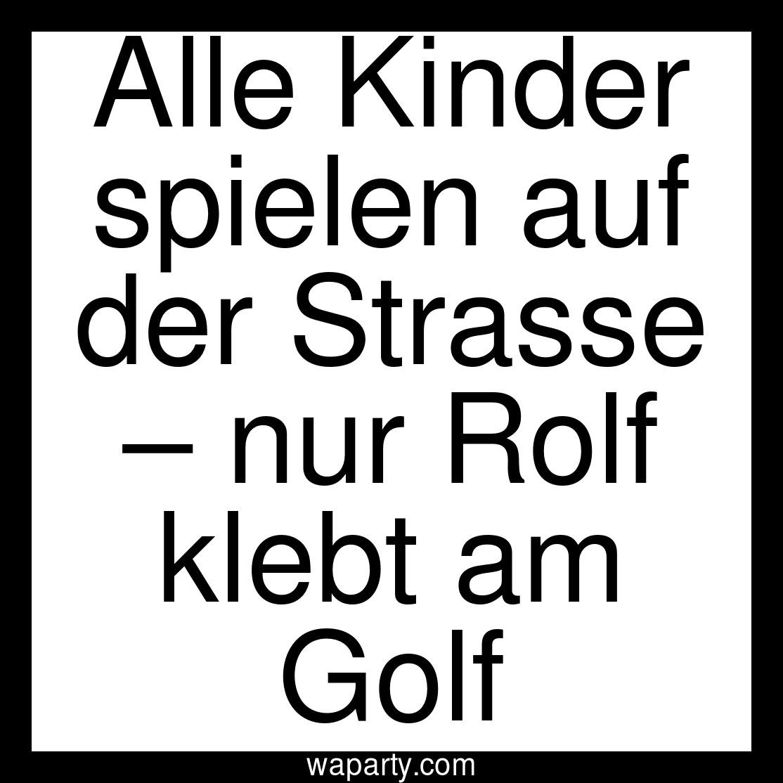 Alle Kinder spielen auf der Strasse – nur Rolf klebt am Golf