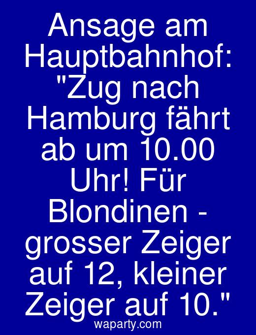 Ansage am Hauptbahnhof: Zug nach Hamburg fährt ab um 10.00 Uhr! Für Blondinen - grosser Zeiger auf 12, kleiner Zeiger auf 10.