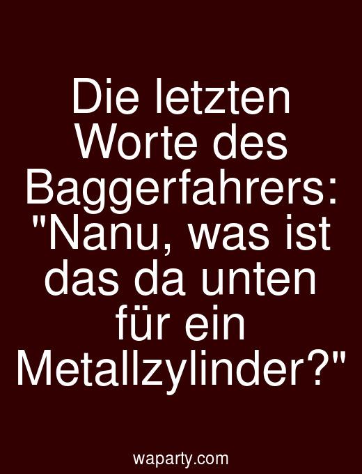 Die letzten Worte des Baggerfahrers: Nanu, was ist das da unten für ein Metallzylinder?