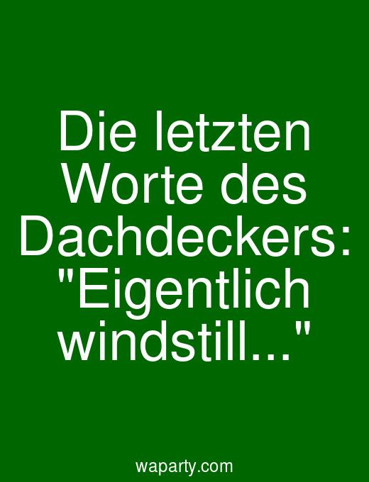 Die letzten Worte des Dachdeckers: Eigentlich windstill...