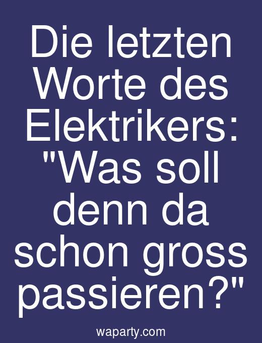 Die letzten Worte des Elektrikers: Was soll denn da schon gross passieren?