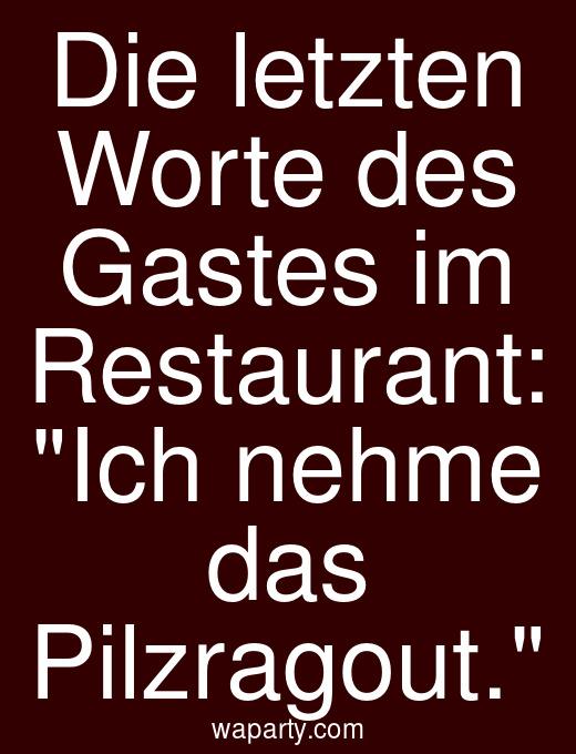 Die letzten Worte des Gastes im Restaurant: Ich nehme das Pilzragout.
