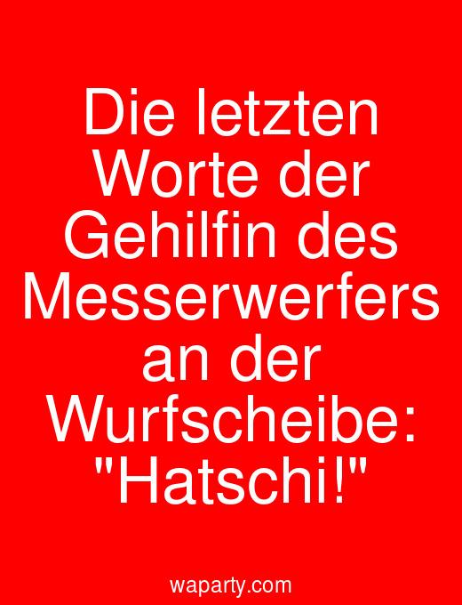 Die letzten Worte der Gehilfin des Messerwerfers an der Wurfscheibe: Hatschi!