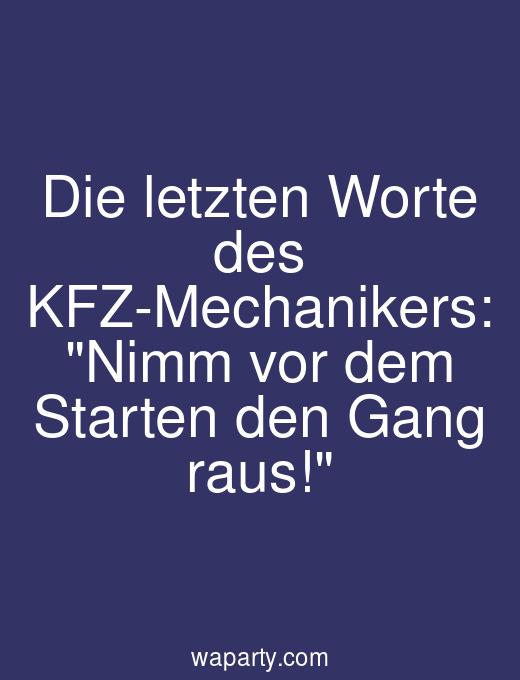 Die letzten Worte des KFZ-Mechanikers: Nimm vor dem Starten den Gang raus!