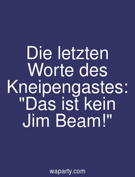 Die letzten Worte des Kneipengastes: Das ist kein Jim Beam!