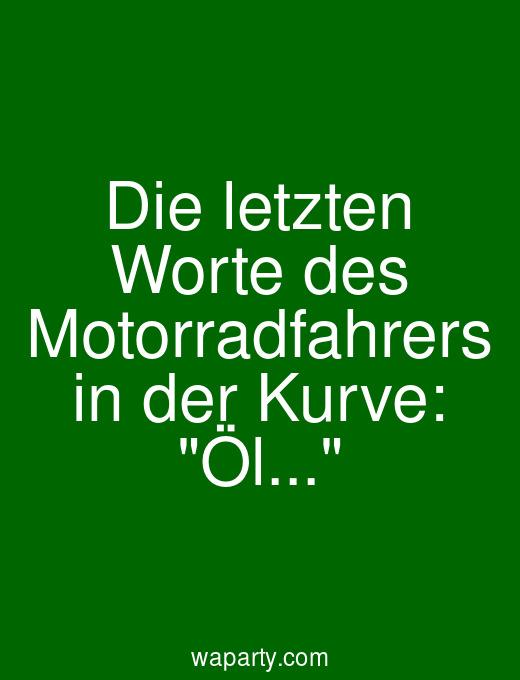 Die letzten Worte des Motorradfahrers in der Kurve: Öl...