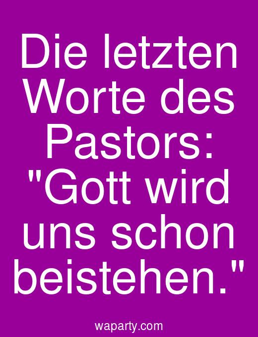 Die letzten Worte des Pastors: Gott wird uns schon beistehen.