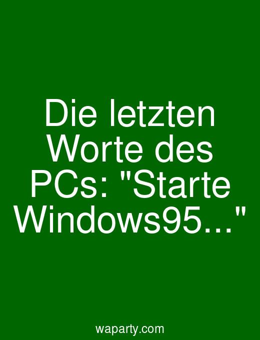 Die letzten Worte des PCs: Starte Windows95...