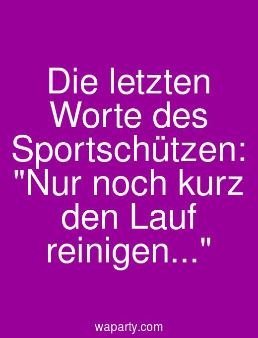 Die letzten Worte des Sportschützen: Nur noch kurz den Lauf reinigen...