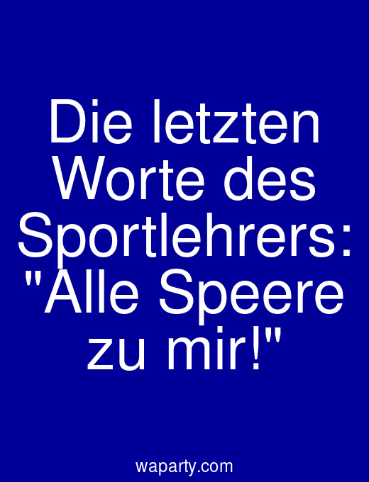 Die letzten Worte des Sportlehrers: Alle Speere zu mir!