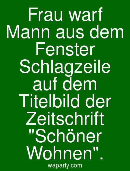 Frau warf Mann aus dem Fenster Schlagzeile auf dem Titelbild der Zeitschrift Schöner Wohnen.