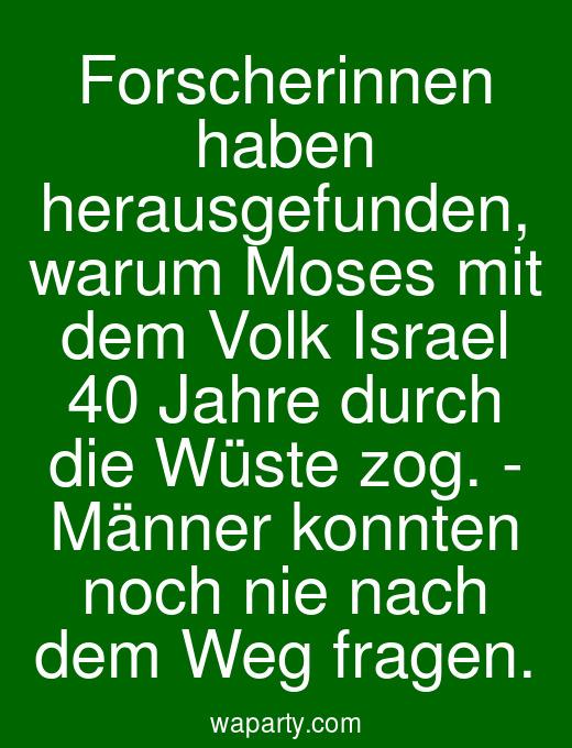 Forscherinnen haben herausgefunden, warum Moses mit dem Volk Israel 40 Jahre durch die Wüste zog. - Männer konnten noch nie nach dem Weg fragen.