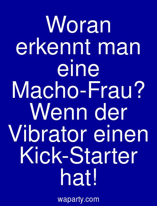 Woran erkennt man eine Macho-Frau? Wenn der Vibrator einen Kick-Starter hat!