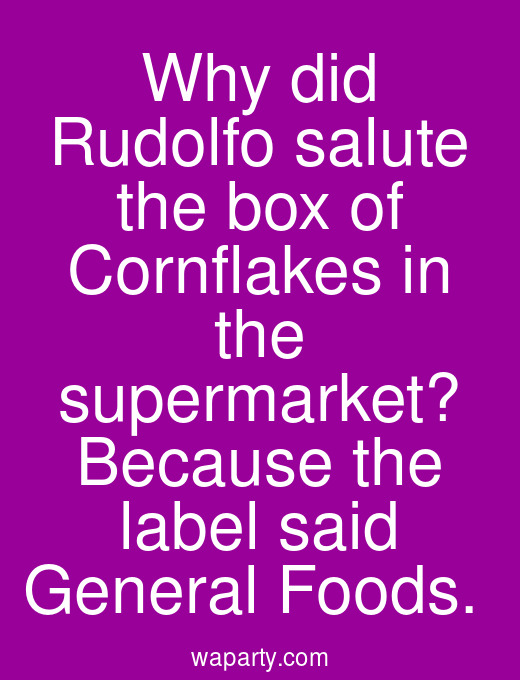 Why did Rudolfo salute the box of Cornflakes in the supermarket? Because the label said General Foods.