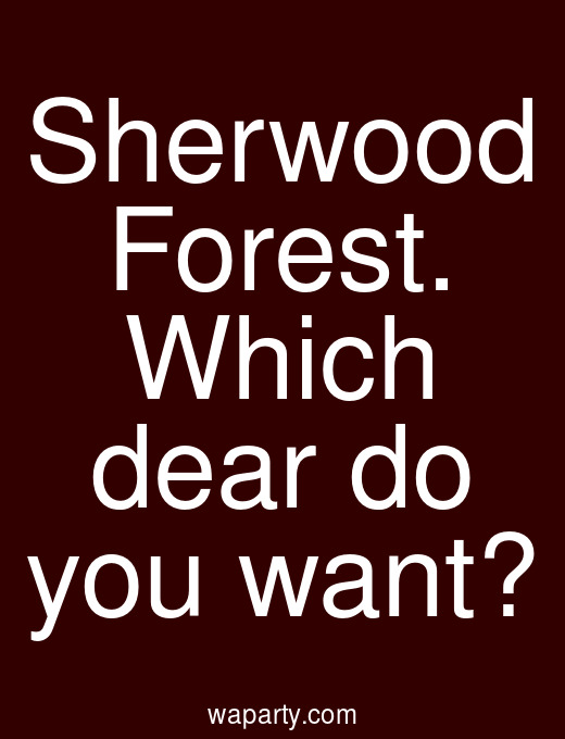 Sherwood Forest. Which dear do you want?