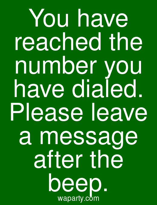 You have reached the number you have dialed. Please leave a message after the beep.
