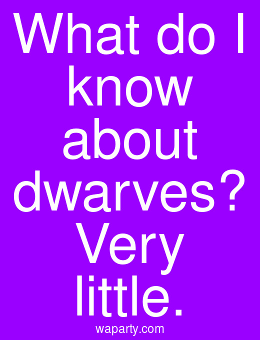 What do I know about dwarves? Very little.