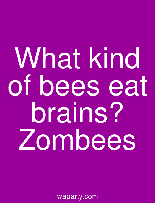 What kind of bees eat brains? Zombees