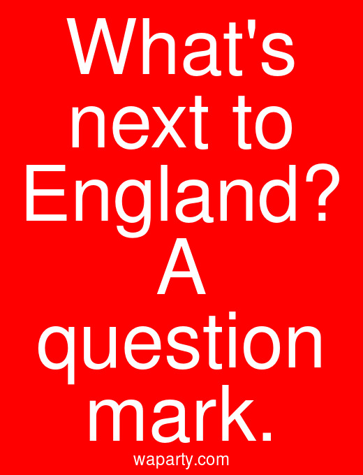 Whats next to England? A question mark.